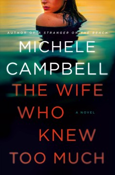 The wife who knew too much / Michele Campbell.