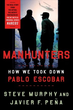 Manhunters : how we took down Pablo Escobar