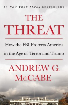 The threat How the FBI Protects America in the Age of Terror and Trump / Andrew G. McCabe