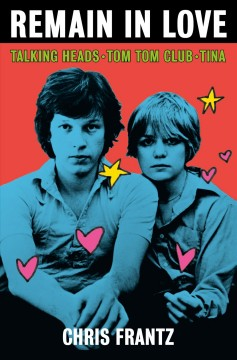 Remain in love : Talking Heads, Tom Tom Club, Tina