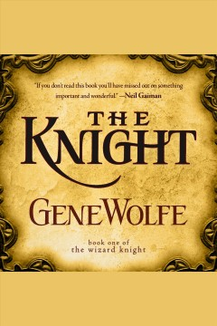The knight [electronic resource] / Gene Wolfe.