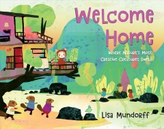 Welcome home : where nature's most creative creatures dwell