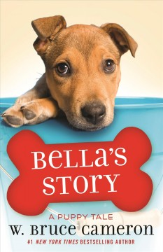 Bella's story : a dog's way home tale / W. Bruce Cameron ; illustrations by Richard Cowdry.