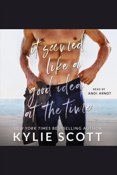 It seemed like a good idea at the time [electronic resource] / Kylie Scott.