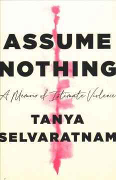 Assume Nothing : A Memoir of Intimate Violence