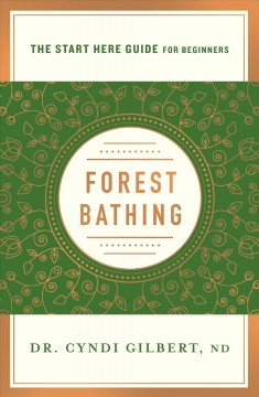 Forest bathing : discovering health and happiness through the Japanese practice of Shinrin Yoku (a start here guide)