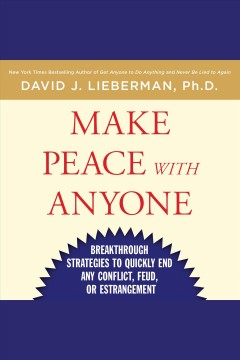 Make peace with anyone : breakthrough strategies to quickly end any conflict, feud, or estrangement [electronic resource] / David J. Lieberman.