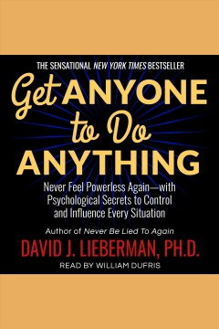 Get anyone to do anything : never feel powerless again--with psychological secrets to control and influence every situation [electronic resource] / David J. Lieberman.