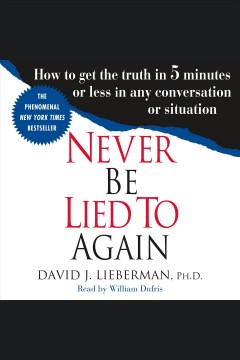 Never be lied to again : how to get the truth in 5 minutes or less in any conversation or situation [electronic resource] / David J. Lieberman, Ph.D..