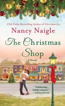 The Christmas shop : a novel / Nancy Naigle.