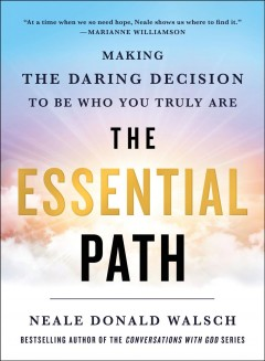 The Essential Path : Making the Daring Decision to Be Who You Truly Are