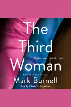 The third woman [electronic resource] : a Stephanie Patrick thriller / Mark Burnell.