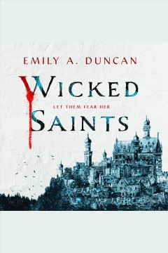 Wicked saints [electronic resource] : a novel / Emily A. Duncan.