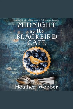 Midnight at the Blackbird Cafe [electronic resource] / Heather Webber.