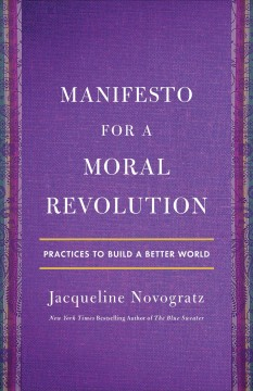 Manifesto for a moral revolution : principles and stories you can use to change the world