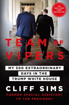 Team of vipers My 500 Extraordinary Days in the Trump White House / Cliff Sims