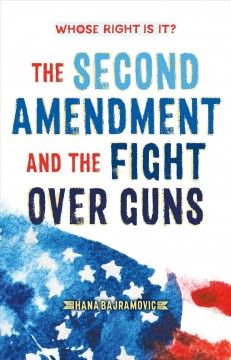 Whose right is it? : the Second Amendment and the fight over guns