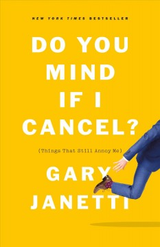 Do you mind if I cancel? (things that still annoy me) / Gary Janetti.