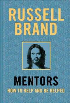 Mentors : how to help and be helped / Russell Brand.
