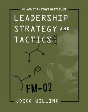 Leadership strategy and tactics : field manual / Jocko Willink.