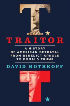Traitor : a history of betraying America from Benedict Arnold to Donald Trump