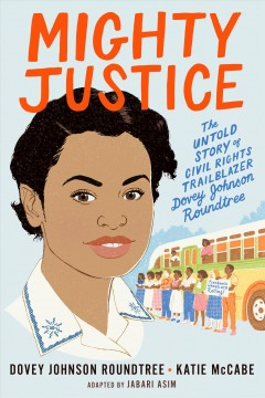 Mighty Justice : The Untold Story of Civil Rights Trailblazer Dovey Johnson Roundtree; Young Readers' Edition