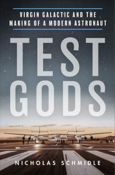 Test gods : Virgin Galactic and the making of a modern astronaut
