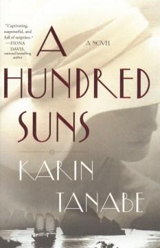 A hundred suns / Karin Tanabe.