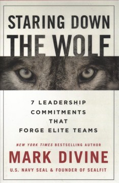 Staring down the wolf : 7 leadership commitments that forge elite teams