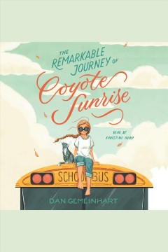 The remarkable journey of Coyote Sunrise [electronic resource] / Dan Gemeinhart.