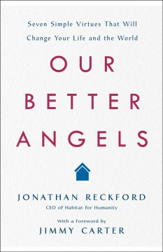 Our Better Angels : Seven Simple Virtues That Will Change Your Life and the World