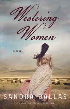 Westering women : a novel / Sandra Dallas.