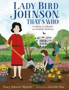 Lady Bird Johnson, that's who! : the story of a cleaner and greener America