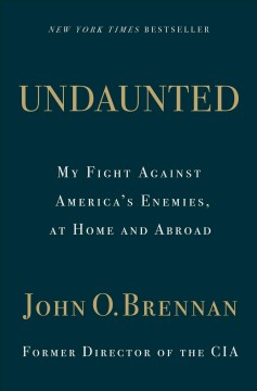 Undaunted my fight against America's enemies, at home and abroad / John O. Brennan