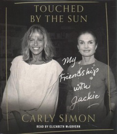 Touched by the sun : my friendship with Jackie / Carly Simon.