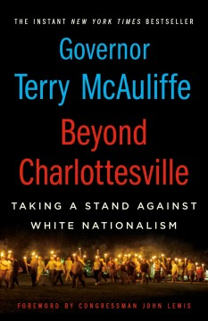 Beyond Charlottesville : taking a stand against white nationalism / Terry McAuliffe ; [foreword by Congressman John Lewis].