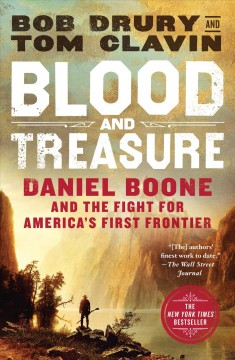 Blood and treasure Daniel Boone and the fight for America's first frontier / Bob Drury and Tom Clavin.