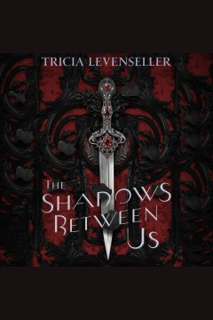 The shadows between us [electronic resource] / Tricia Levenseller.