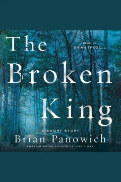 The broken king [electronic resource] : A McFalls County Story / Brian Panowich