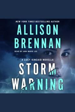 Storm warning : a Lucy Kincaid novella [electronic resource] / Allison Brennan.
