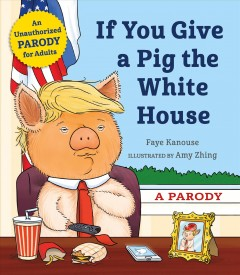 If You Give a Pig the White House : A Parody