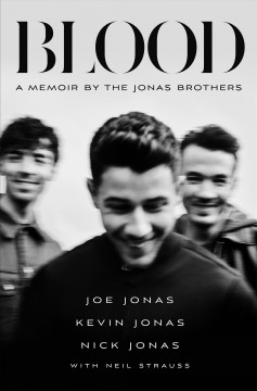 Blood : a memoir by the Jonas Brothers