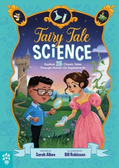 Fairy tale science : explore 25 classic tales through hands-on experiments