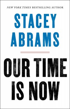 Our time is now : power, purpose, and the fight for a fair America / Stacey Abrams.