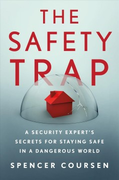 The safety trap : a security expert's secrets for staying safe in a dangerous world