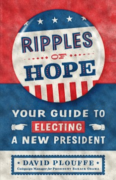 Ripples of Hope : Your Guide to Electing a New President