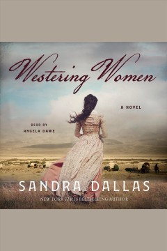 Westering women [electronic resource] : a novel / Sandra Dallas.