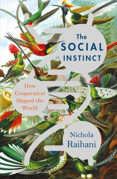 The social instinct : how cooperation shaped the world