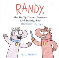 Randy, the Badly Drawn Horse - and Dandy, Too! : Nobody Else!
