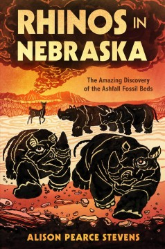 Rhinos in Nebraska : the amazing discovery of the Ashfall Fossil Beds